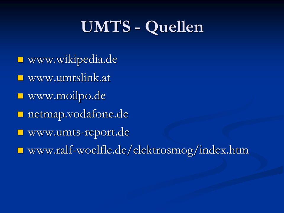 UMTS - Quellen www.wikipedia.de www.umtslink.at www.moilpo.de