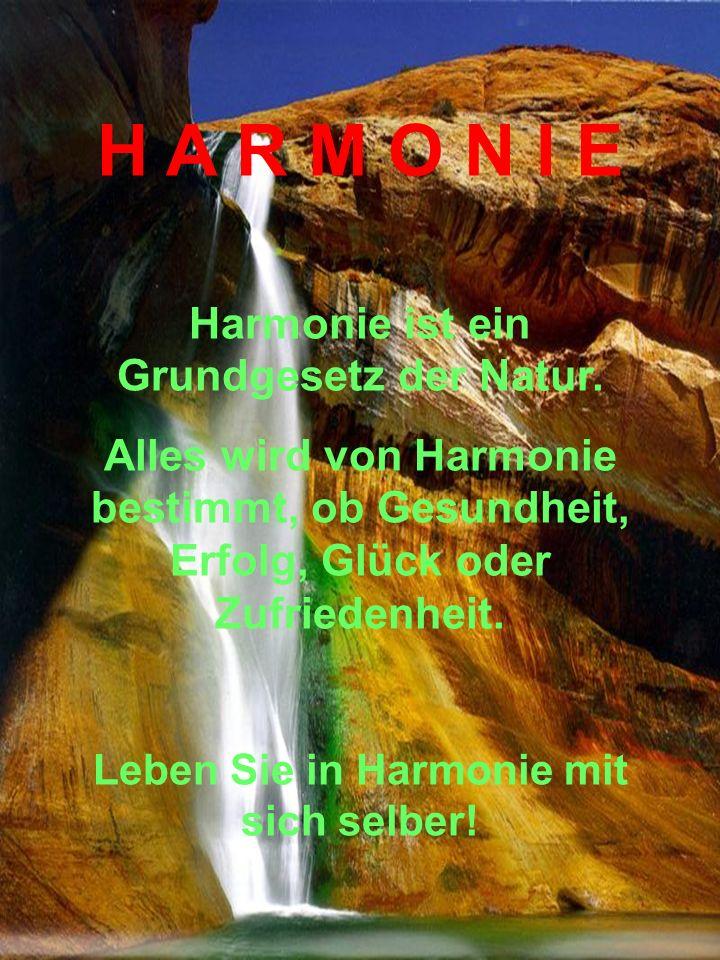 H A R M O N I E Harmonie ist ein Grundgesetz der Natur.