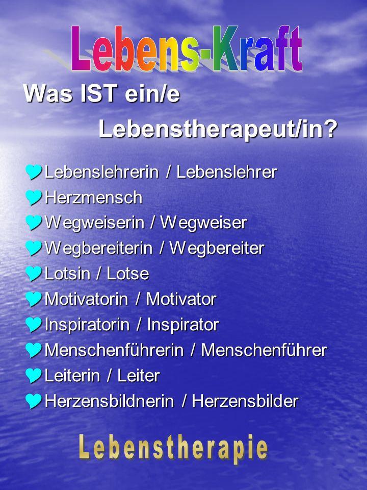 Lebens-Kraft Was IST ein/e Lebenstherapeut/in Lebenstherapie