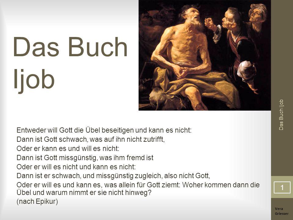 Das Buch Ijob Entweder will Gott die Übel beseitigen und kann es nicht: Dann ist Gott schwach, was auf ihn nicht zutrifft,
