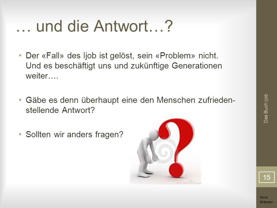 … und die Antwort… Der «Fall» des Ijob ist gelöst, sein «Problem» nicht. Und es beschäftigt uns und zukünftige Generationen weiter….
