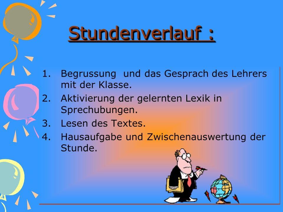 Stundenverlauf : Begrussung und das Gesprach des Lehrers mit der Klasse. Aktivierung der gelernten Lexik in Sprechubungen.
