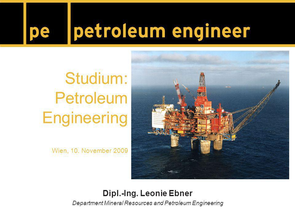Studium: Petroleum Engineering Wien, 10. November 2009