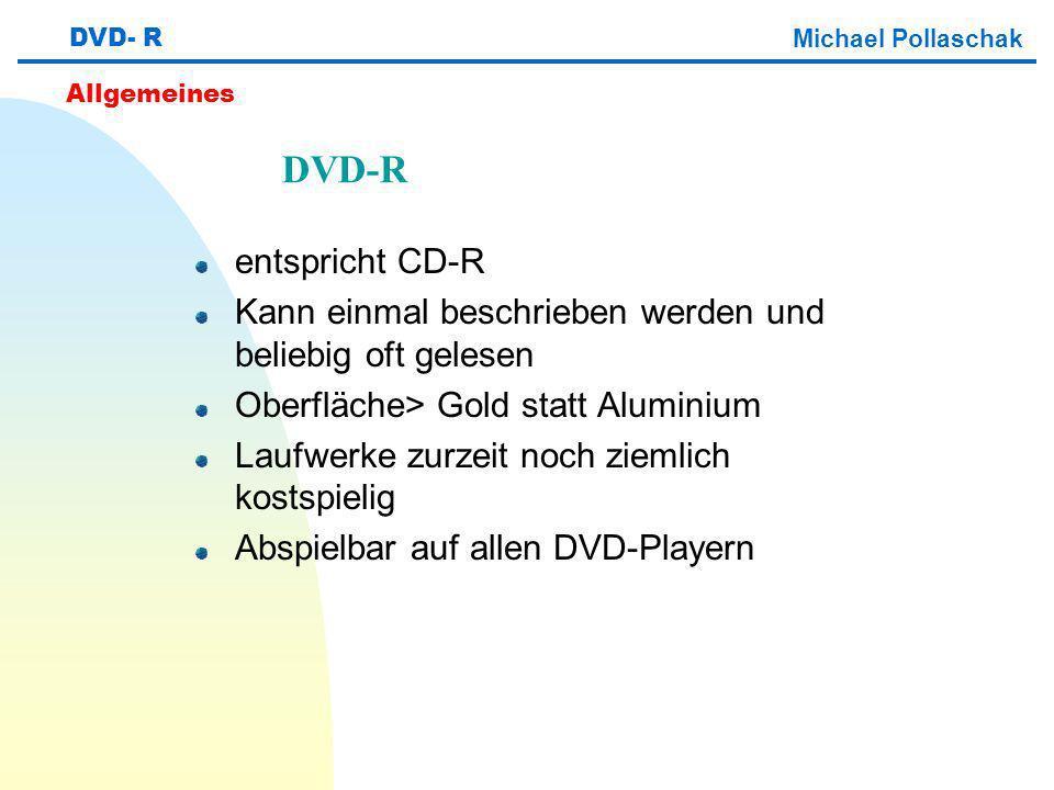 DVD- R Michael Pollaschak. Allgemeines. DVD-R. entspricht CD-R. Kann einmal beschrieben werden und beliebig oft gelesen.