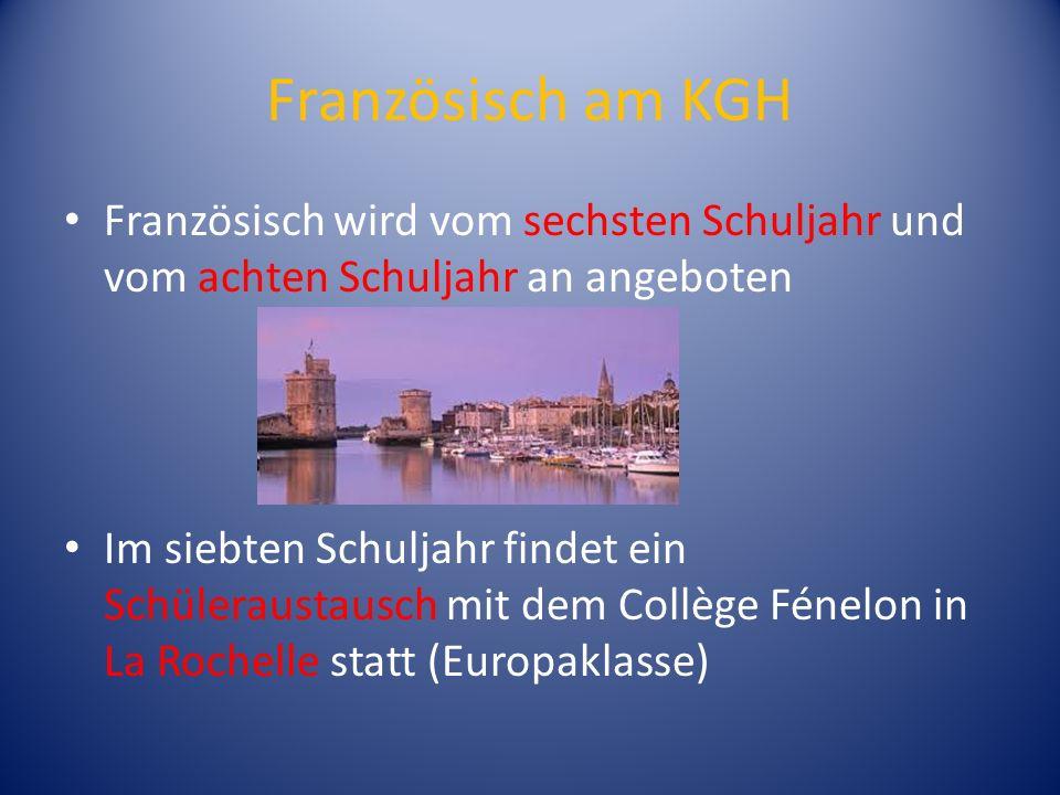 Französisch am KGH Französisch wird vom sechsten Schuljahr und vom achten Schuljahr an angeboten.