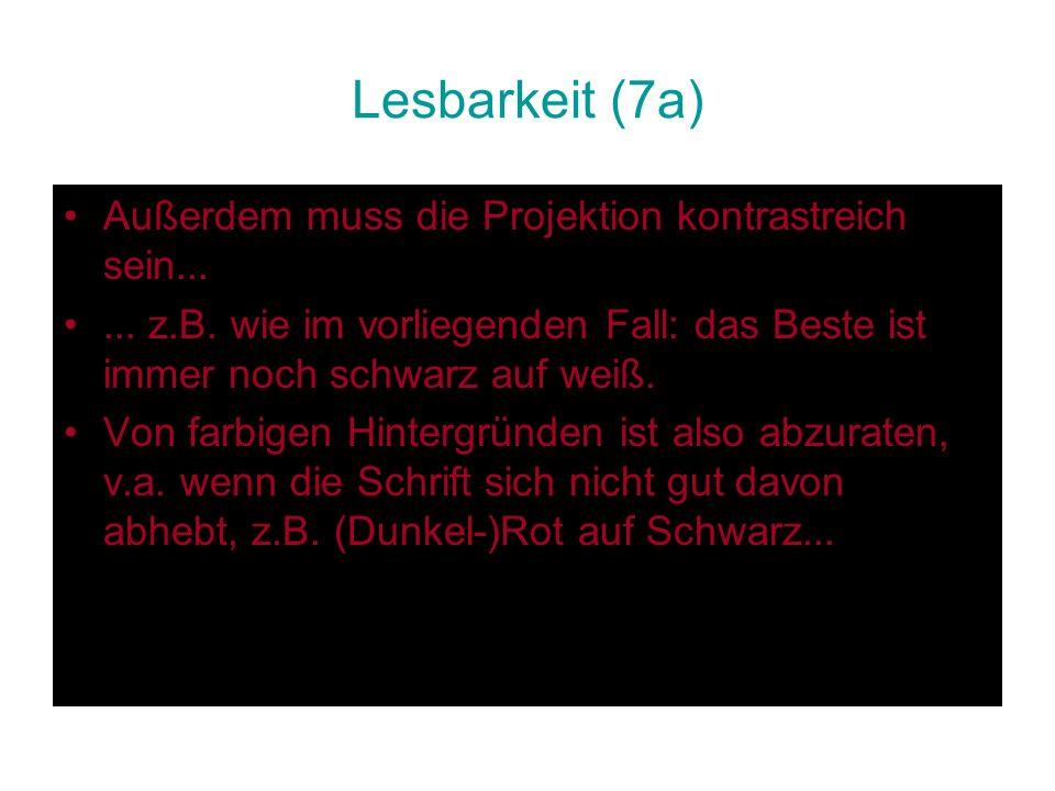 Lesbarkeit (7a) Außerdem muss die Projektion kontrastreich sein...