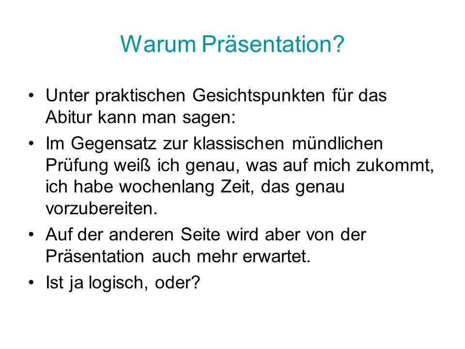 Warum Präsentation Unter praktischen Gesichtspunkten für das Abitur kann man sagen:
