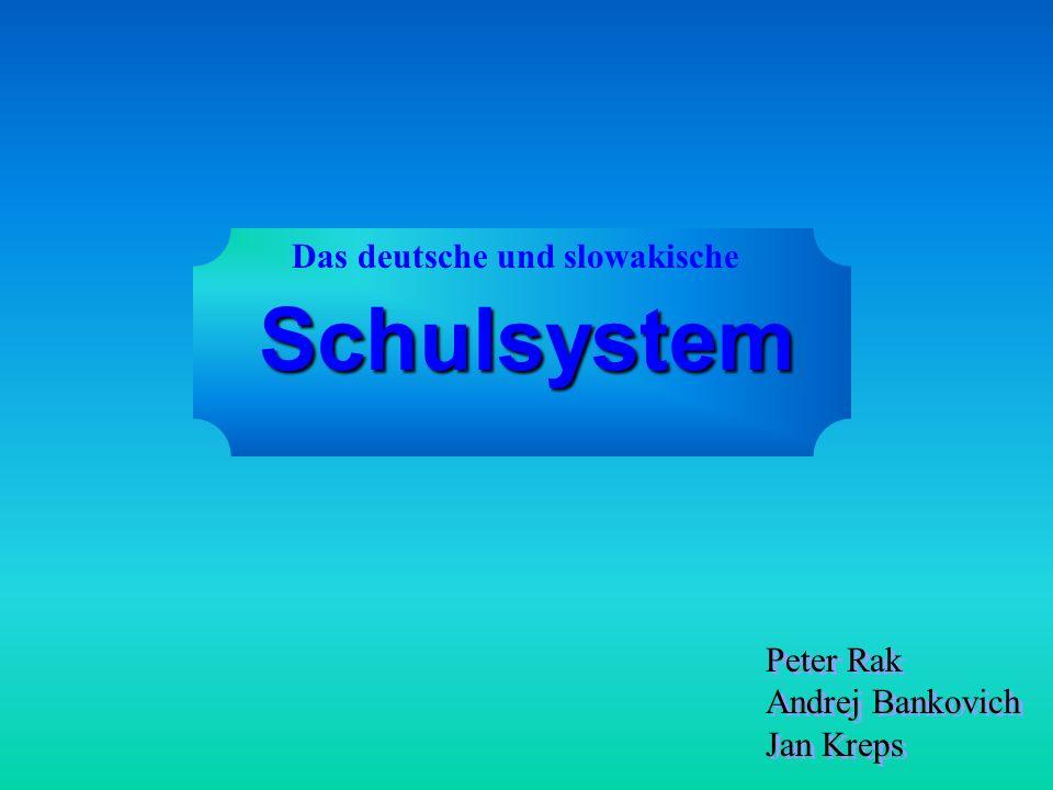 Schulsystem Das deutsche und slowakische Peter Rak Andrej Bankovich