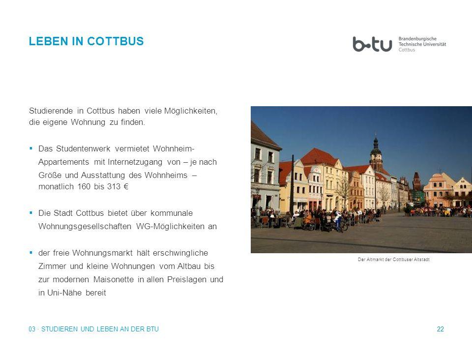 LEBEN IN COTTBUS Studierende in Cottbus haben viele Möglichkeiten, die eigene Wohnung zu finden. Das Studentenwerk vermietet Wohnheim-