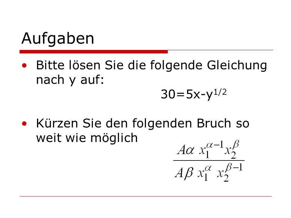 Aufgaben Bitte lösen Sie die folgende Gleichung nach y auf: 30=5x-y1/2