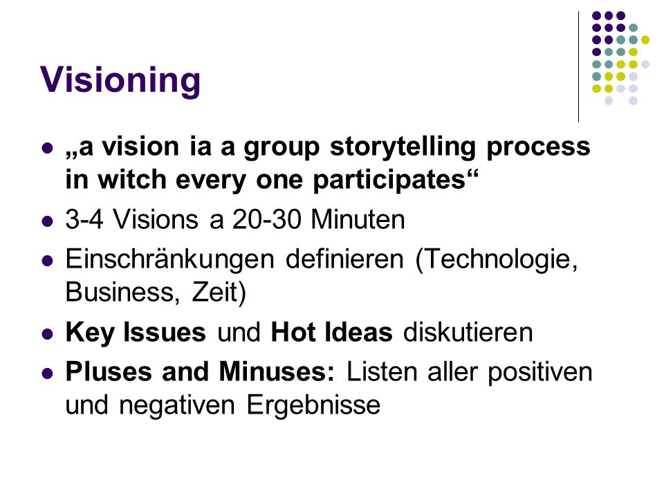 "Visioning ""a vision ia a group storytelling process in witch every one participates 3-4 Visions a 20-30 Minuten."