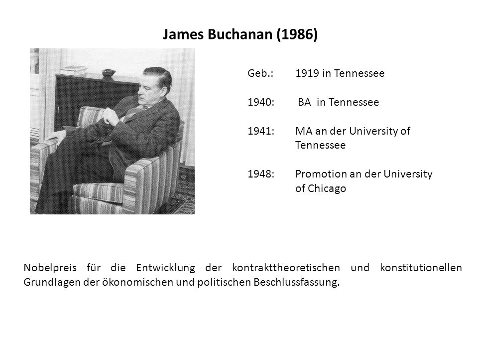 James Buchanan (1986) Geb.: 1919 in Tennessee 1940: BA in Tennessee