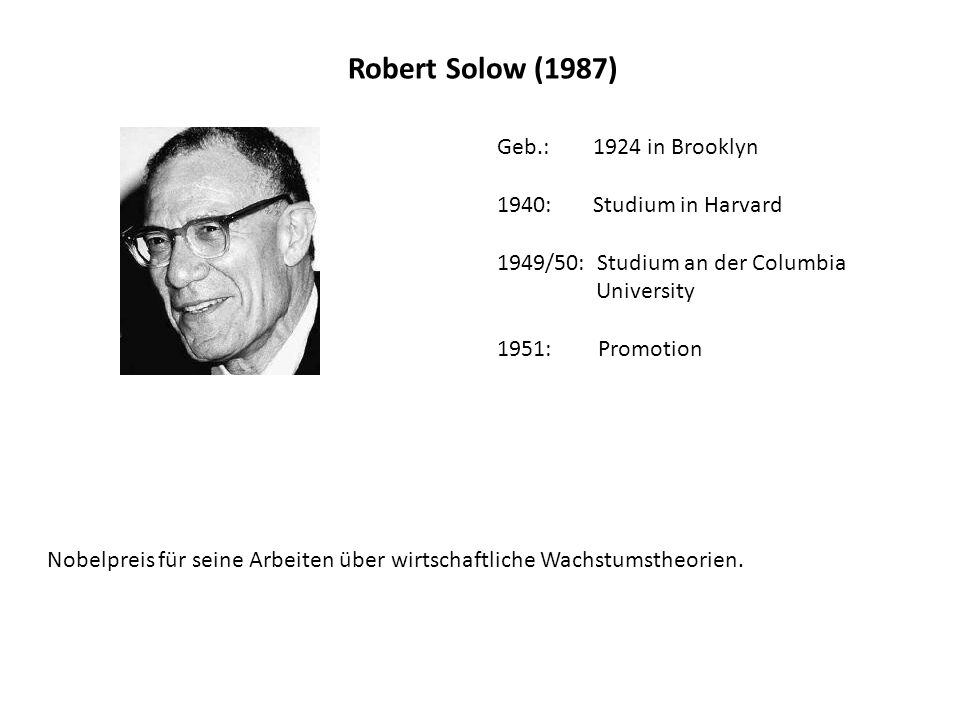 Robert Solow (1987) Geb.: 1924 in Brooklyn 1940: Studium in Harvard