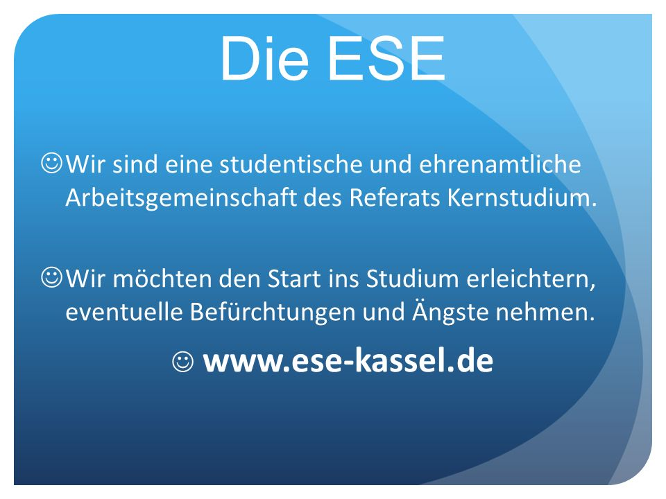 Die ESEWir sind eine studentische und ehrenamtliche Arbeitsgemeinschaft des Referats Kernstudium.