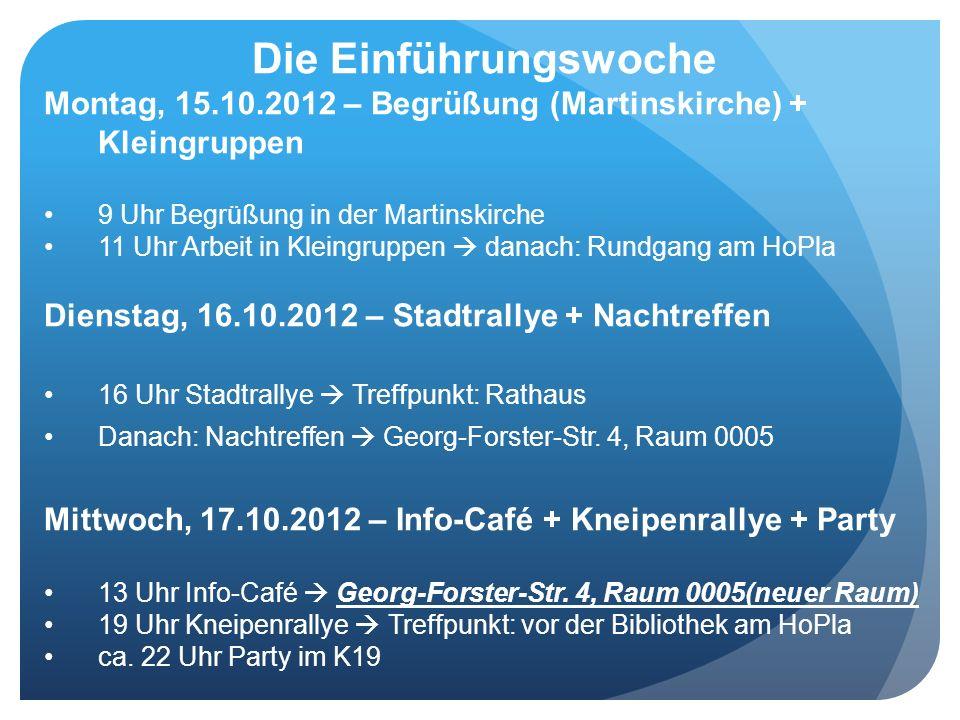 Die Einführungswoche Montag, 15.10.2012 – Begrüßung (Martinskirche) + Kleingruppen. 9 Uhr Begrüßung in der Martinskirche.