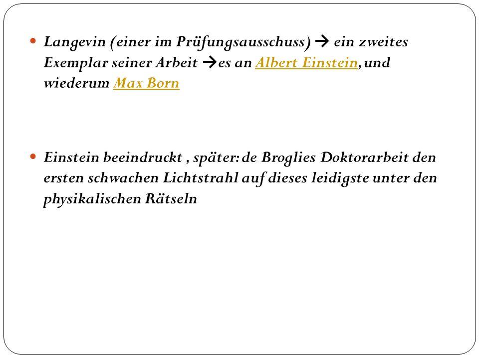 Langevin (einer im Prüfungsausschuss) → ein zweites Exemplar seiner Arbeit →es an Albert Einstein, und wiederum Max Born