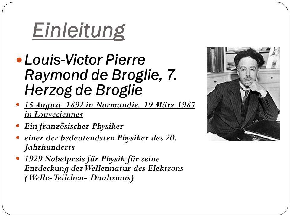 Einleitung Louis-Victor Pierre Raymond de Broglie, 7. Herzog de Broglie 15 August 1892 in Normandie, 19 März 1987 in Louveciennes.