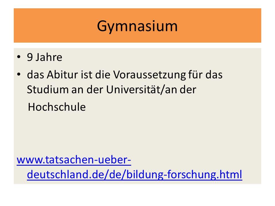 Gymnasium 9 Jahre. das Abitur ist die Voraussetzung für das Studium an der Universität/an der. Hochschule.
