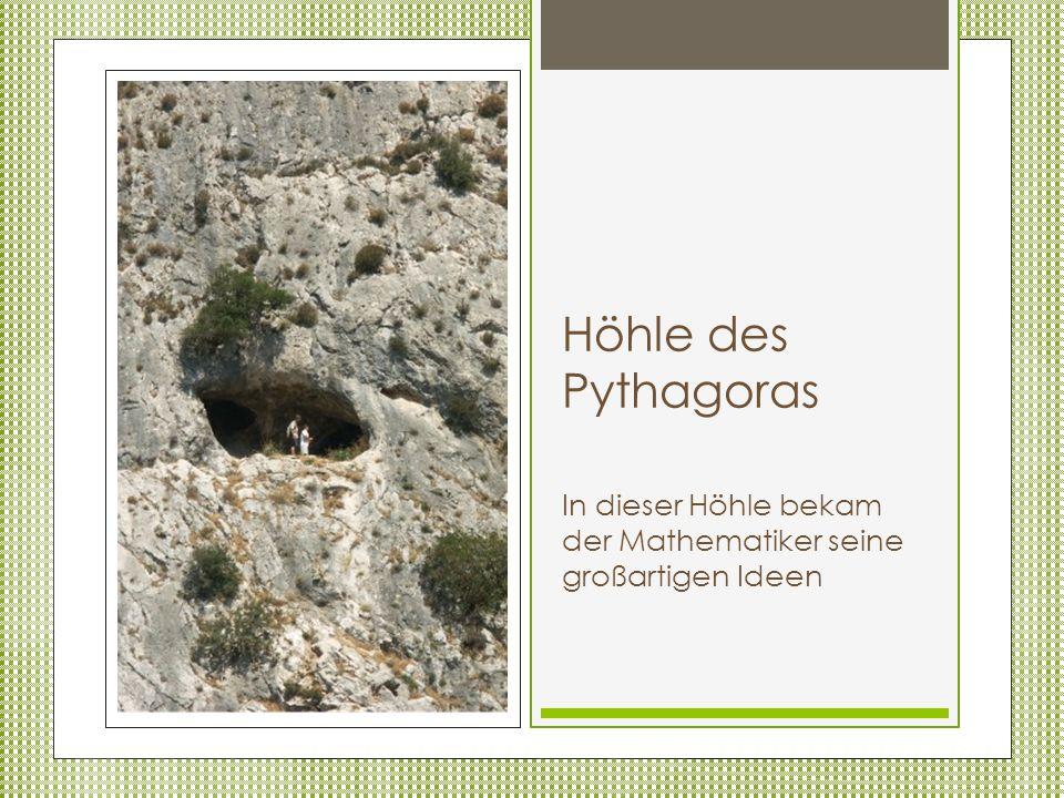 Höhle des Pythagoras In dieser Höhle bekam der Mathematiker seine großartigen Ideen