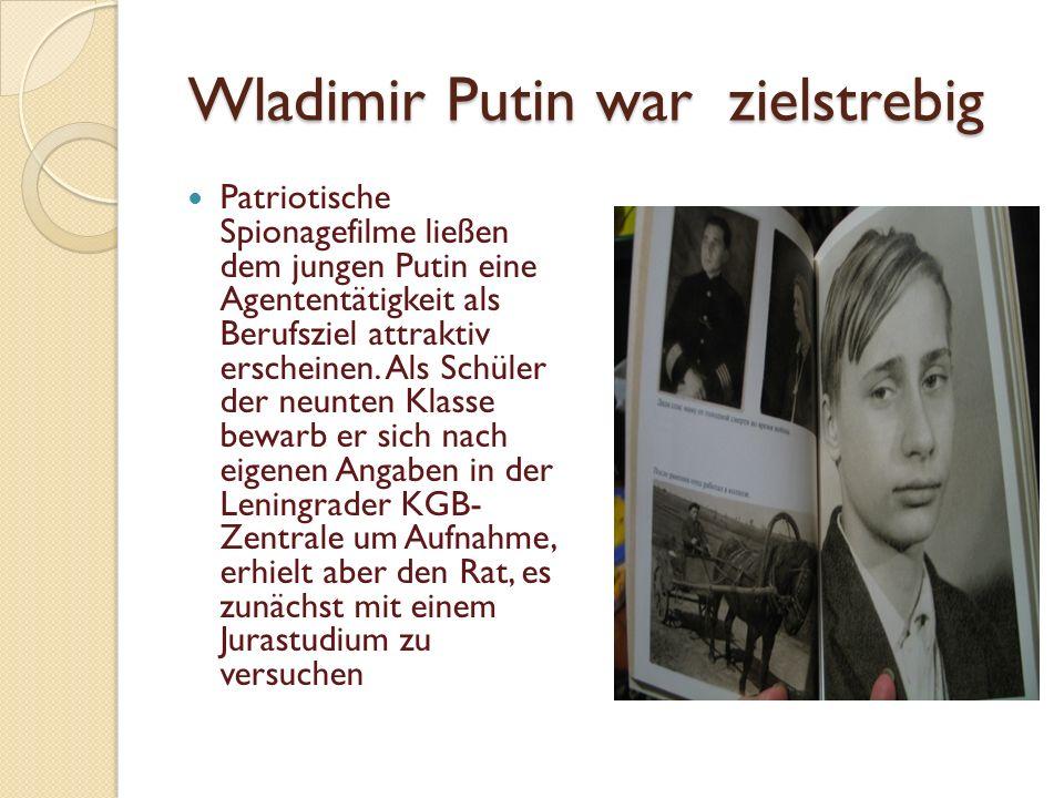 Wladimir Putin war zielstrebig