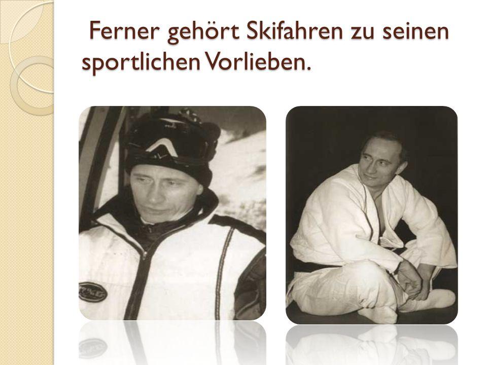 Ferner gehört Skifahren zu seinen sportlichen Vorlieben.