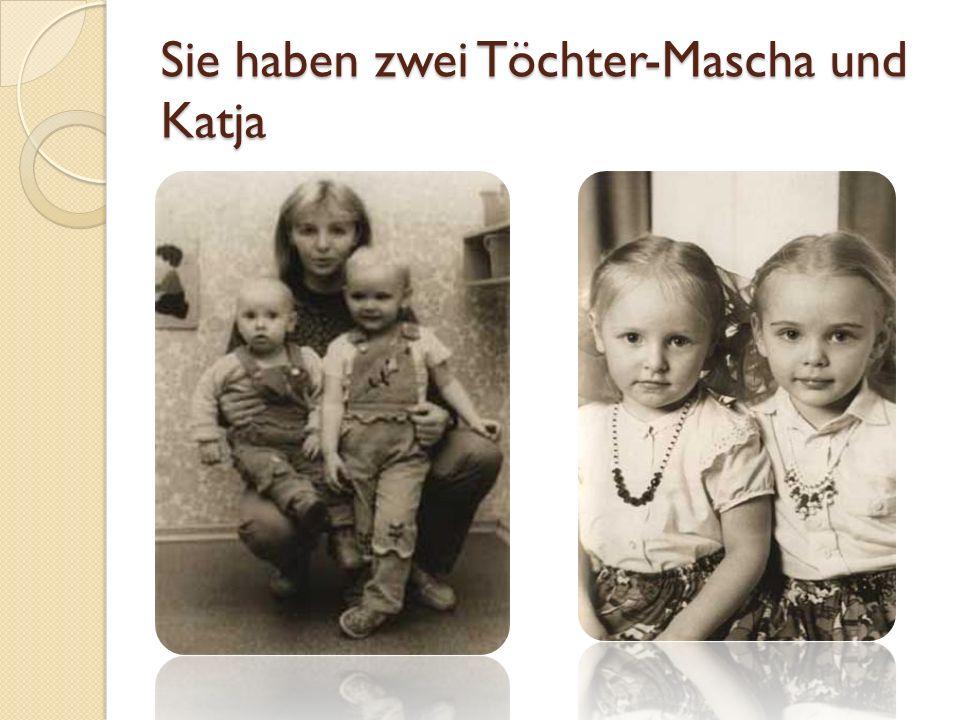 Sie haben zwei Töchter-Mascha und Katja