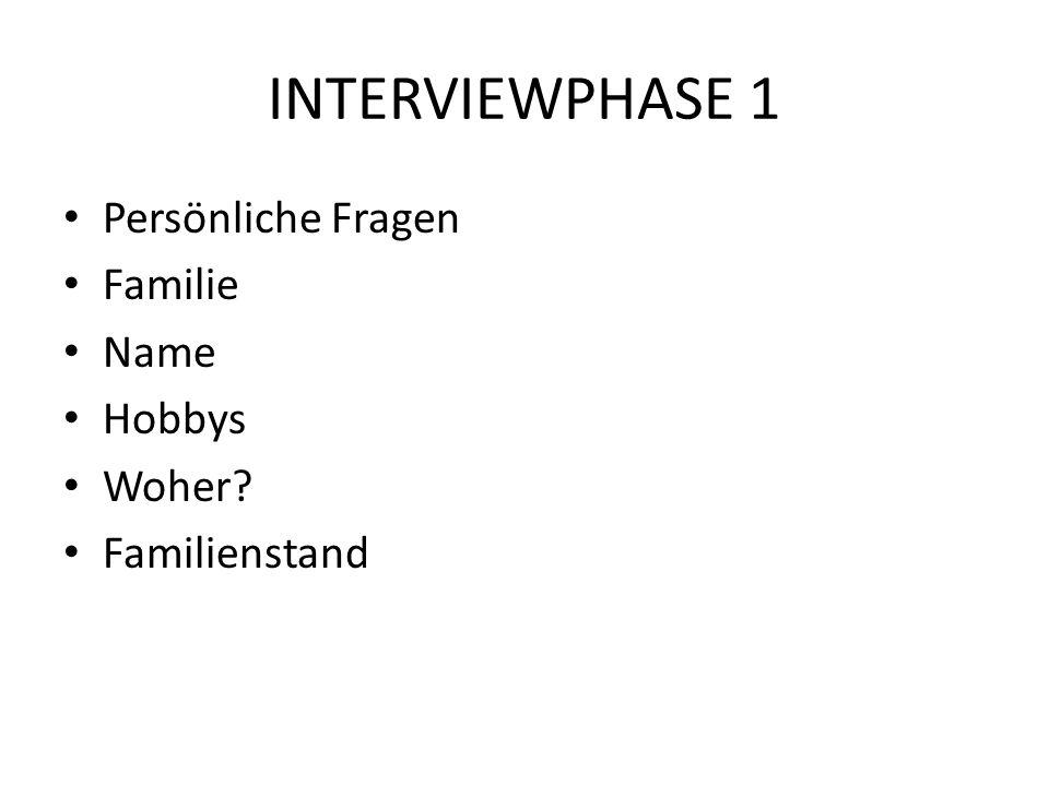 INTERVIEWPHASE 1 Persönliche Fragen Familie Name Hobbys Woher