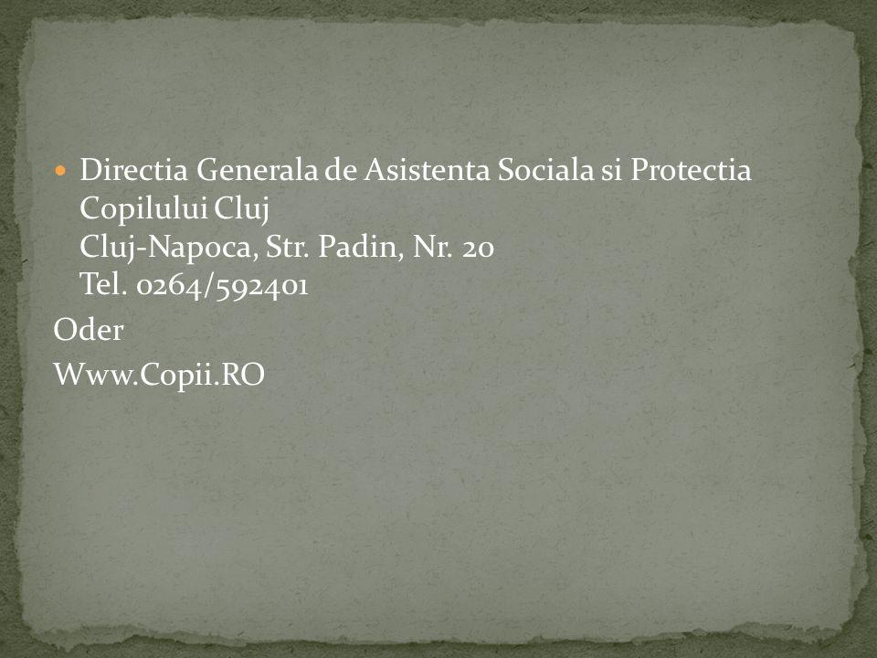 Directia Generala de Asistenta Sociala si Protectia Copilului Cluj Cluj-Napoca, Str. Padin, Nr. 20 Tel. 0264/592401