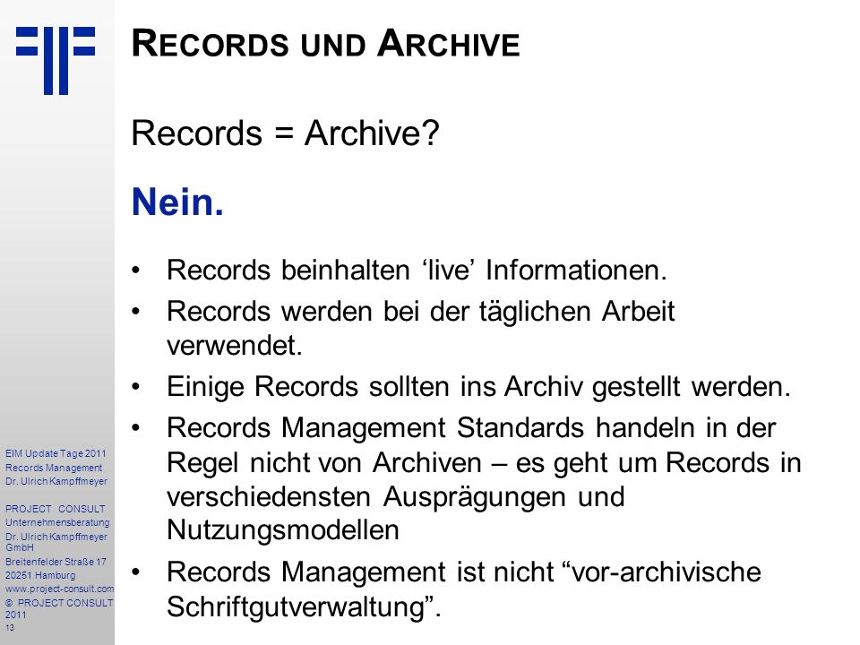 Records und Archive Nein. Records = Archive