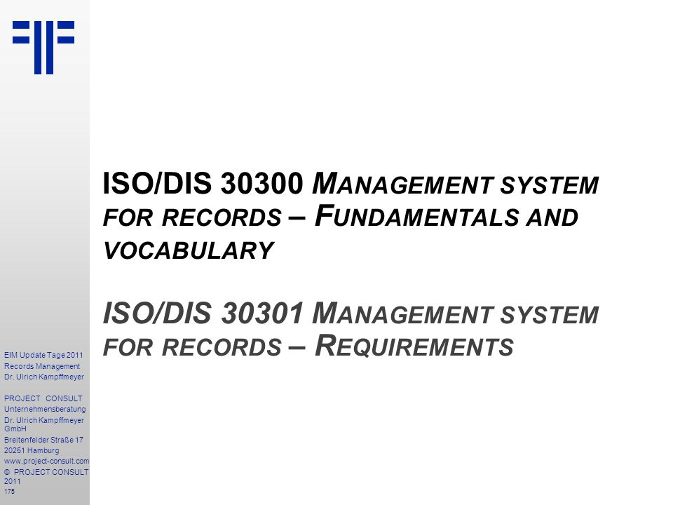 ISO/DIS 30300 Management system for records – Fundamentals and vocabulary ISO/DIS 30301 Management system for records – Requirements