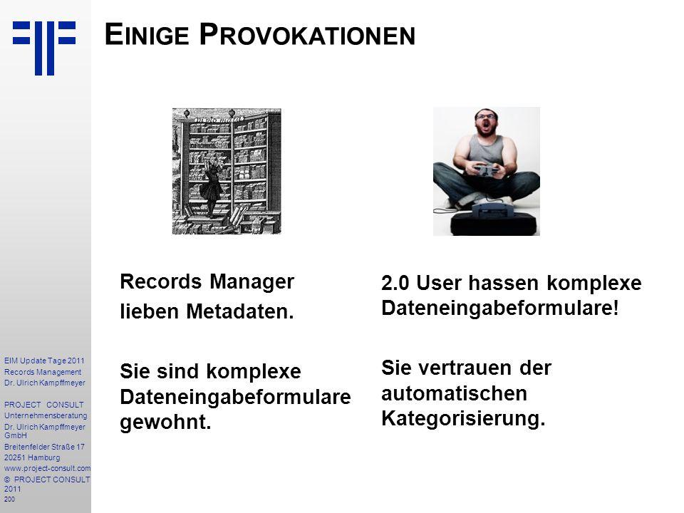 Einige Provokationen Records Manager lieben Metadaten. Sie sind komplexe Dateneingabeformulare gewohnt.
