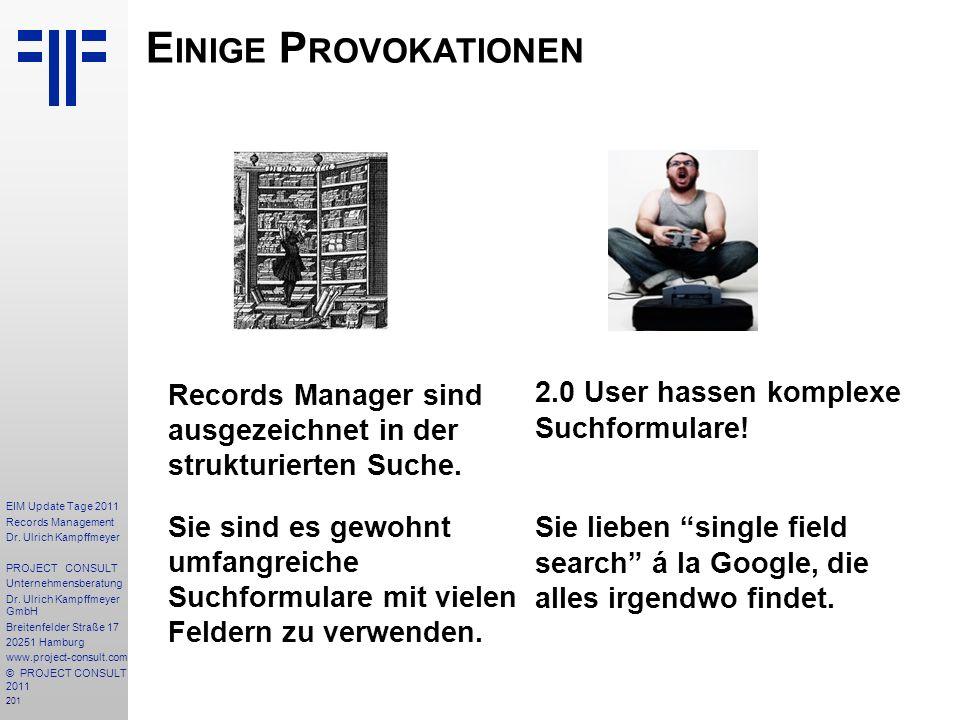 Einige Provokationen 2.0 User hassen komplexe Suchformulare! Sie lieben single field search á la Google, die alles irgendwo findet.