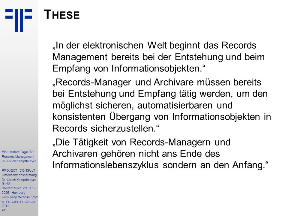 """These """"In der elektronischen Welt beginnt das Records Management bereits bei der Entstehung und beim Empfang von Informationsobjekten."""