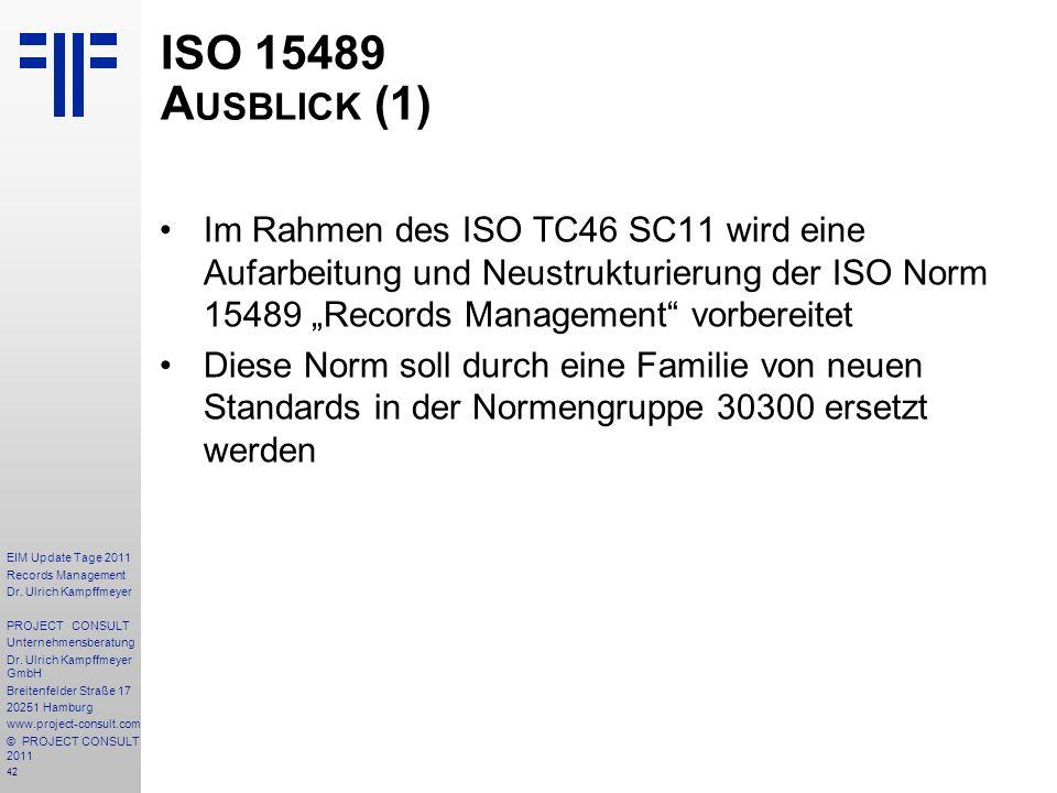 """ISO 15489 Ausblick (1) Im Rahmen des ISO TC46 SC11 wird eine Aufarbeitung und Neustrukturierung der ISO Norm 15489 """"Records Management vorbereitet."""