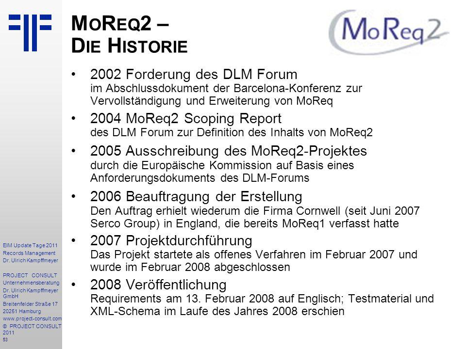 MoReq2 – Die Historie 2002 Forderung des DLM Forum im Abschlussdokument der Barcelona-Konferenz zur Vervollständigung und Erweiterung von MoReq.