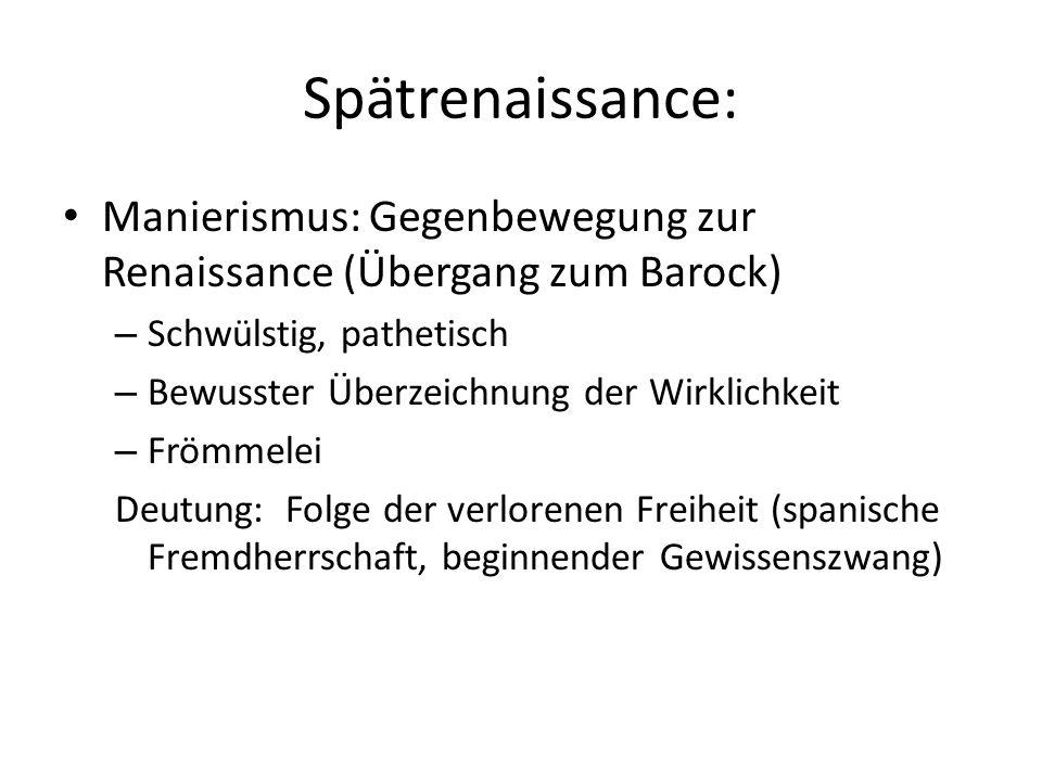 Spätrenaissance: Manierismus: Gegenbewegung zur Renaissance (Übergang zum Barock) Schwülstig, pathetisch.