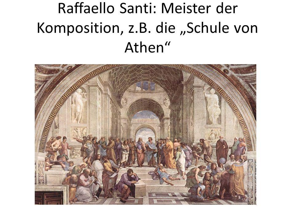 """Raffaello Santi: Meister der Komposition, z.B. die """"Schule von Athen"""