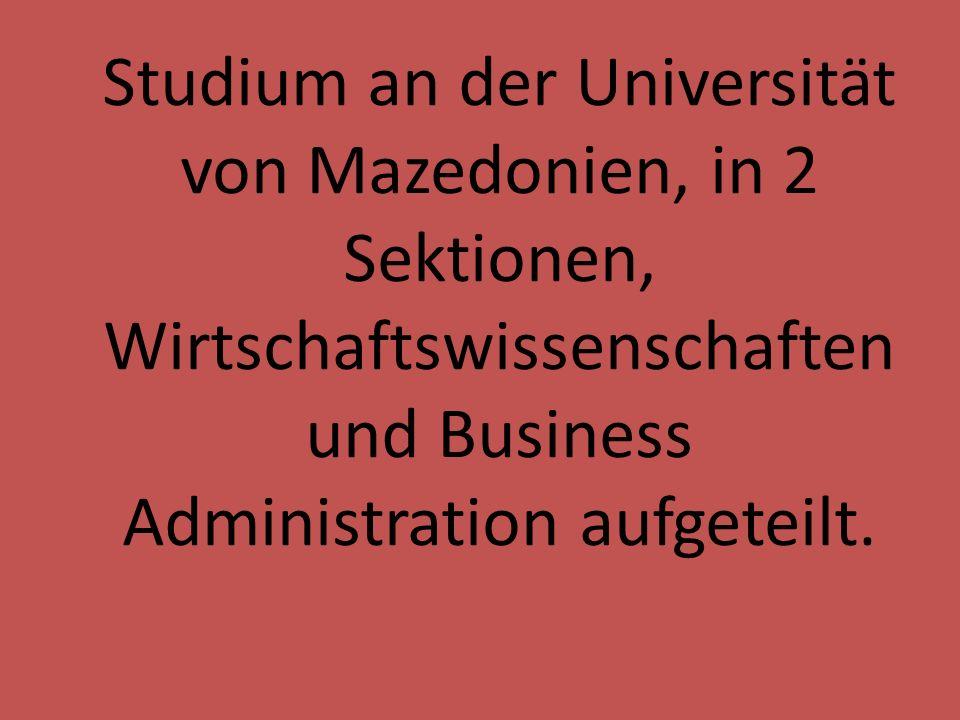 Studium an der Universität von Mazedonien, in 2 Sektionen, Wirtschaftswissenschaften und Business Administration aufgeteilt.