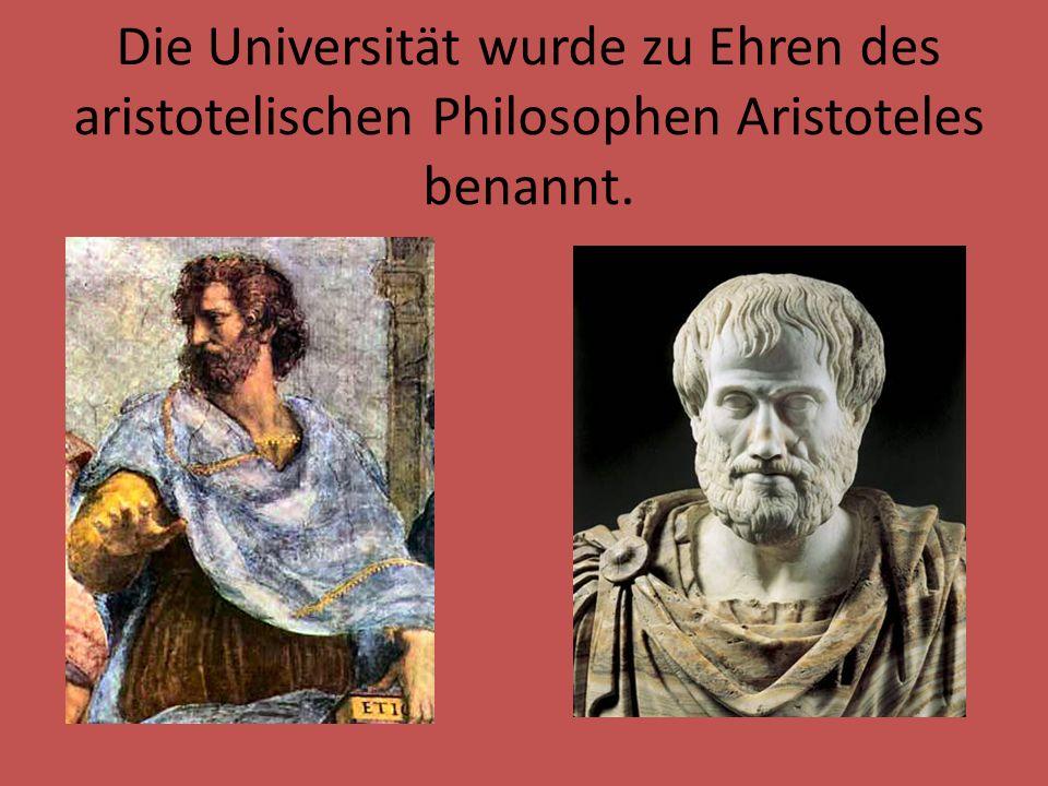 Die Universität wurde zu Ehren des aristotelischen Philosophen Aristoteles benannt.