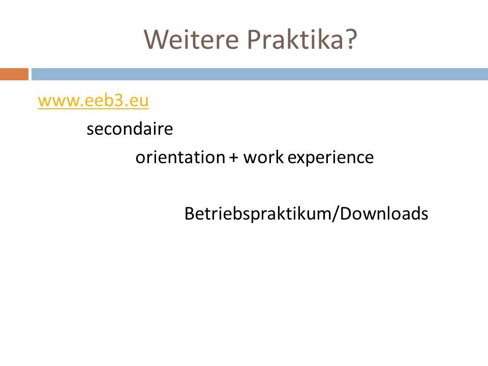 Weitere Praktika www.eeb3.eu secondaire orientation + work experience Betriebspraktikum/Downloads