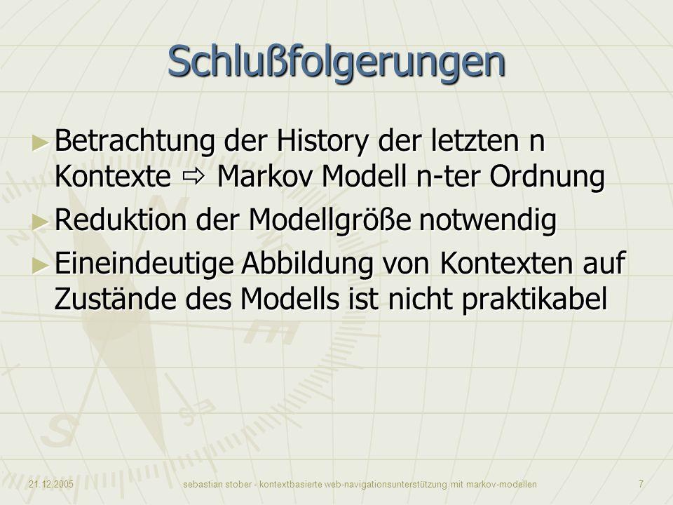 Schlußfolgerungen Betrachtung der History der letzten n Kontexte  Markov Modell n-ter Ordnung. Reduktion der Modellgröße notwendig.