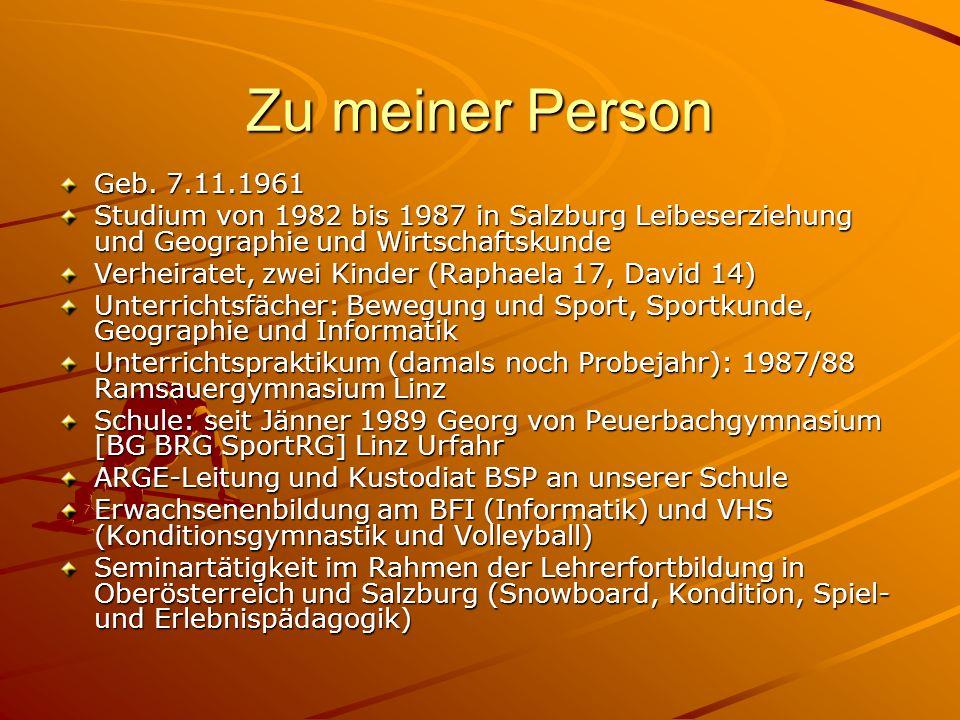 Zu meiner Person Geb. 7.11.1961. Studium von 1982 bis 1987 in Salzburg Leibeserziehung und Geographie und Wirtschaftskunde.