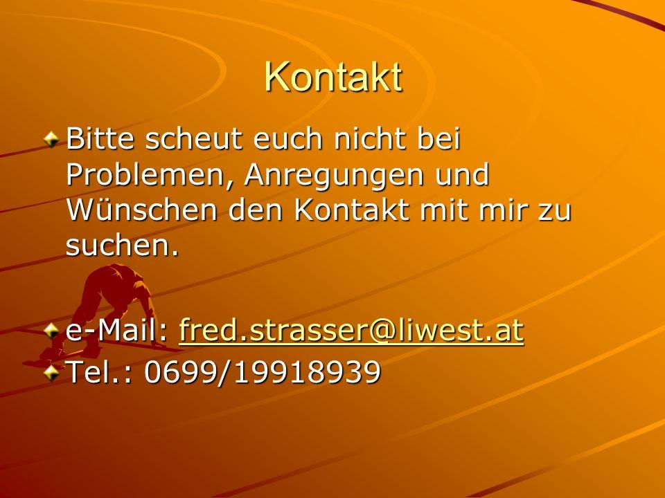 Kontakt Bitte scheut euch nicht bei Problemen, Anregungen und Wünschen den Kontakt mit mir zu suchen.