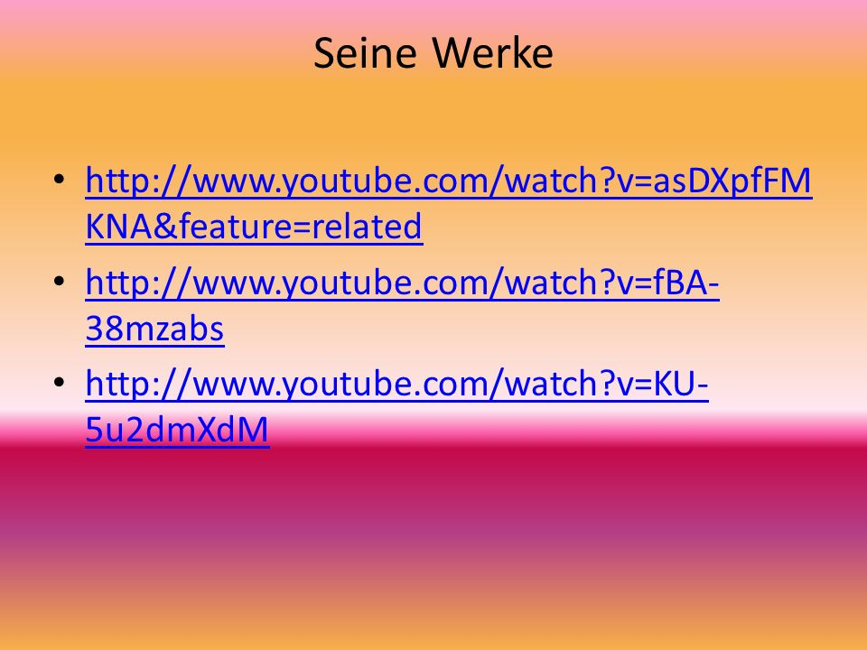 Seine Werke http://www.youtube.com/watch v=asDXpfFMKNA&feature=related