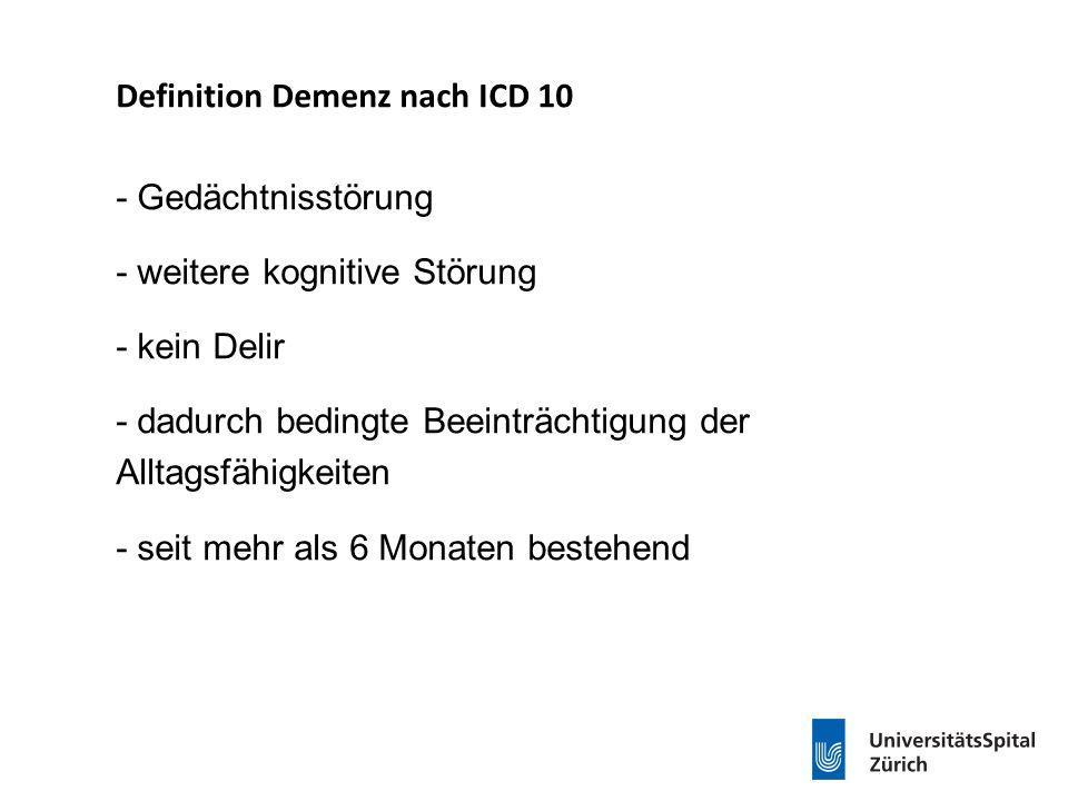 Definition Demenz nach ICD 10 - Gedächtnisstörung - weitere kognitive Störung - kein Delir - dadurch bedingte Beeinträchtigung der Alltagsfähigkeiten - seit mehr als 6 Monaten bestehend
