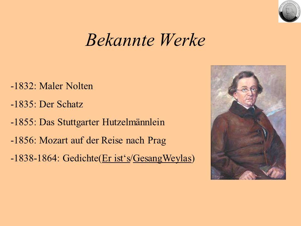 Bekannte Werke -1832: Maler Nolten -1835: Der Schatz
