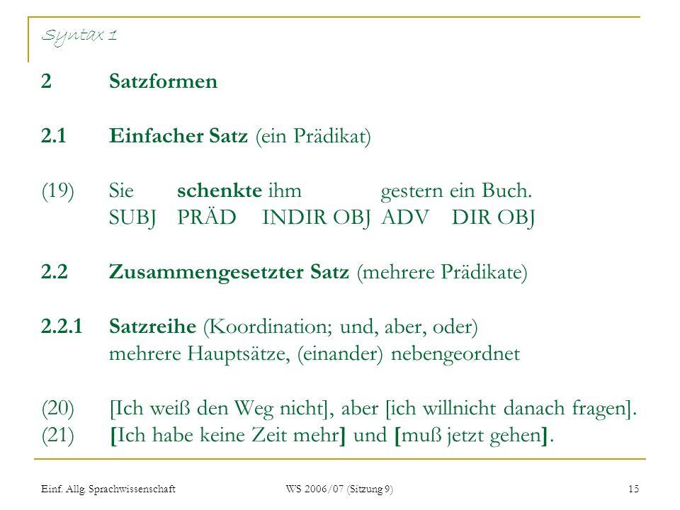Syntax 1 2. Satzformen 2. 1. Einfacher Satz (ein Prädikat) (19). Sie