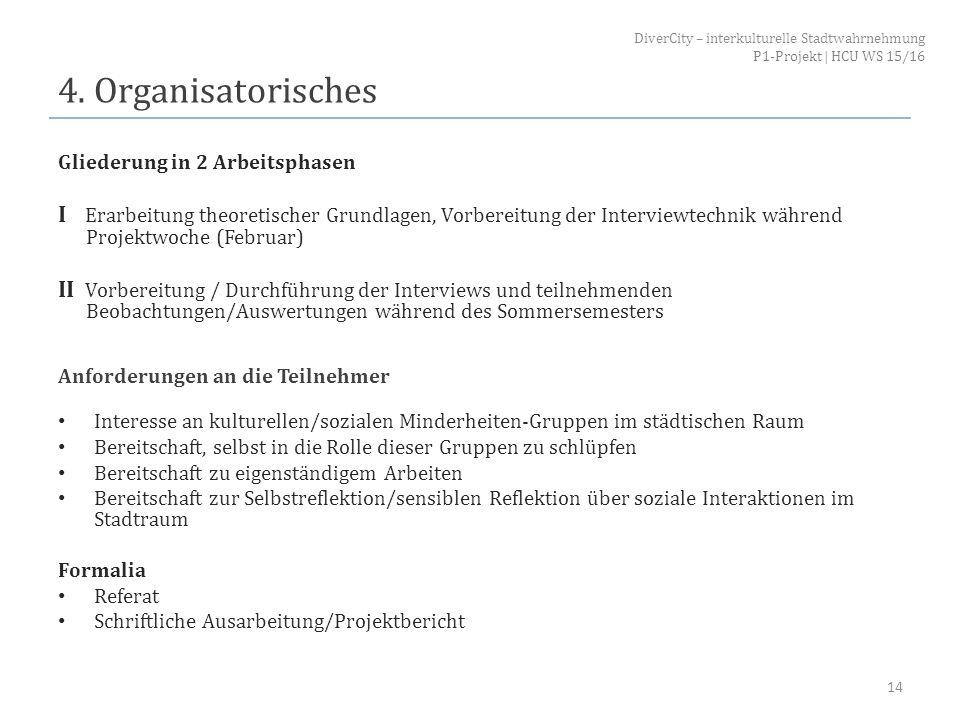 4. Organisatorisches DiverCity – interkulturelle Stadtwahrnehmung. P1-Projekt | HCU WS 15/16. Gliederung in 2 Arbeitsphasen.
