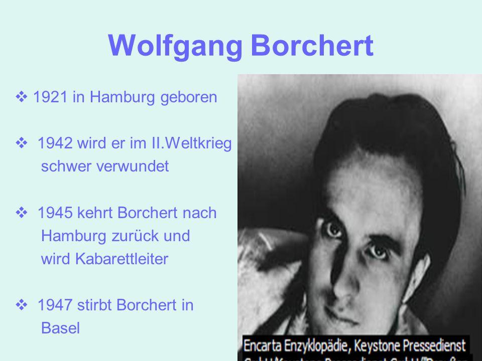 Wolfgang Borchert 1921 in Hamburg geboren 1942 wird er im II.Weltkrieg