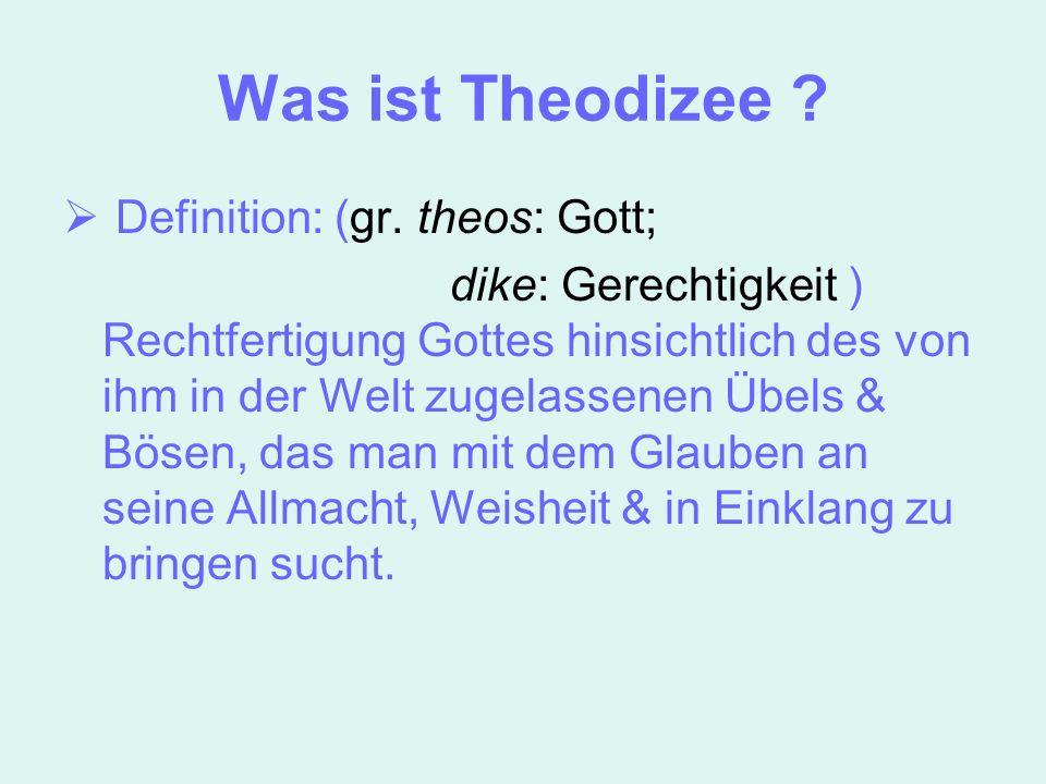 Was ist Theodizee Definition: (gr. theos: Gott;